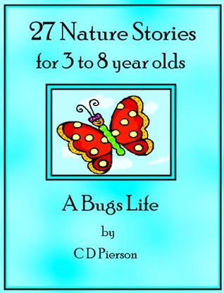 27 Nature Stories for 3 to 8 Year Olds: A Bugs Life (Illustrated)