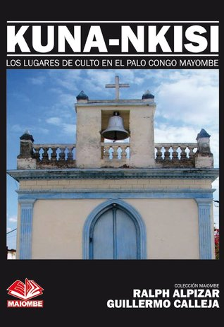 Kuna-Nkisi: Los lugares de culto en el Palo Congo Mayombe (Colección Maiombe nº 3)