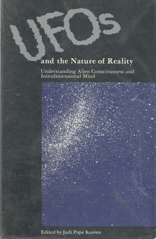 UFOs And The Nature Of Reality: Understanding Alien Consciousness And Interdimensional Mind