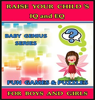 Raise Your Child's IQ & EQ : Fun Brain Games & Cool Puzzles. - Children's books for Boys & Girls 3 - 8 Years Old. (ILLUSTRATED): Raise Your Child's IQ and EQ (Baby Genius Series)