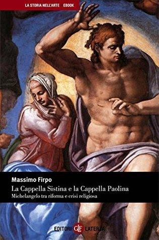 La Cappella Sistina e la Cappella Paolina: Michelangelo tra riforma e crisi religiosa