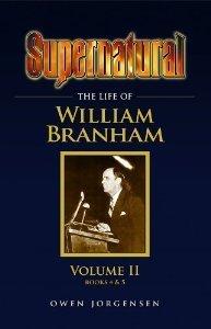 Supernatural - The Life of William Branham, Volume II (Books 4 and 5)