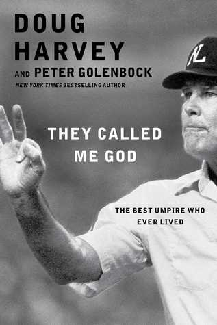 Ebook They Called Me God: The Best Umpire Who Ever Lived by Doug Harvey read!