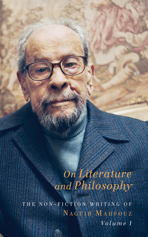 On Literature and Philosophy: The Non-Fiction Writing of Naguib Mahfouz: Volume 1