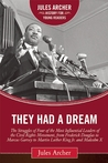 They Had a Dream: The Struggles of Four of the Most Influential Leaders of the Civil Rights Movement, from Frederick Douglass to Marcus Garvey to Martin Luther King Jr. and Malcolm X