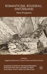 Romanticism, Rousseau, Switzerland: New Prospects