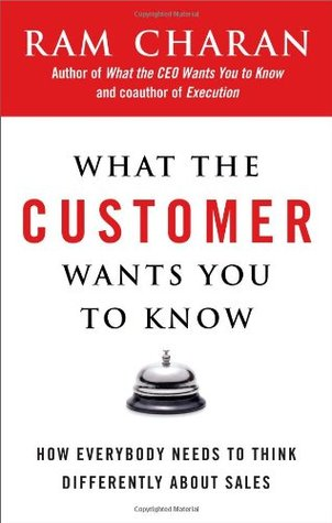 What the Customer Wants You to Know by Ram Charan