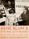 René Blum and the Ballets russes : in search of a lost life