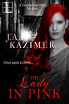 The Lady in Pink by J.A. Kazimer