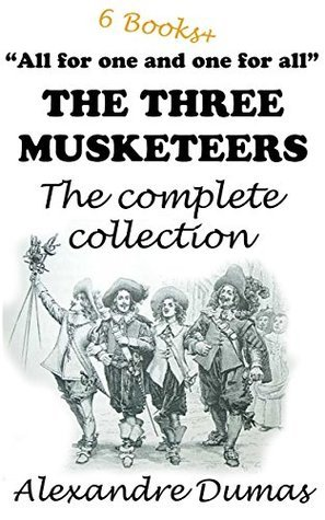 The Three Musketeers: The complete collection: (Including all 6 books in the D'Artagnan series) +Bonus book: THE COUNT OF MONTE CRISTO++ (D'Artagnan Romances)