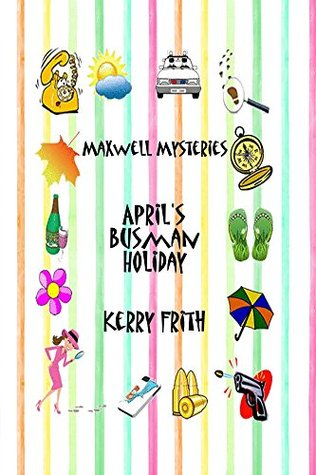 Aprils Busman Holiday Maxwell Mysteries 1 By Kerry Frith
