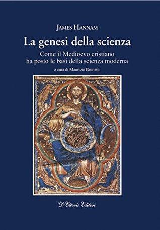 La genesi della scienza: Come il mondo medievale ha posto le basi della scienza moderna