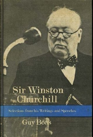 Sir Winston Churchill, K.G., P.C., O.M, C.H., M.P: selections from his writings and speeches