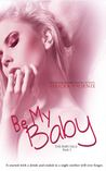Be My Baby (The Baby Saga, #3)
