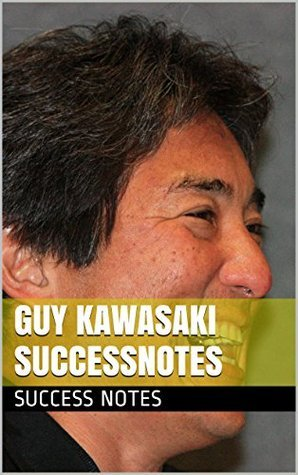 Guy Kawasaki SUCCESSNotes: The Art of Social Media, Google+ for the Rest of Us, The Lean Startup, And The Art of the Start
