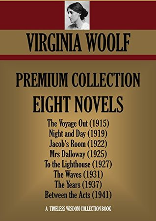 Eight Novels: The Voyage Out / Night and Day / Jacob's Room / Mrs Dalloway / To the Lighthouse / The Waves / The Years / Between the Acts