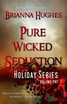 Pure Wicked Seduction Series ( Holiday Series Volume 1 )