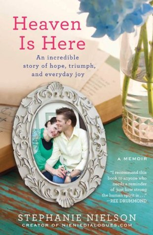 Ebook Heaven Is Here: An Incredible Story of Hope, Triumph, and Everyday Joy by Stephanie Nielson DOC!