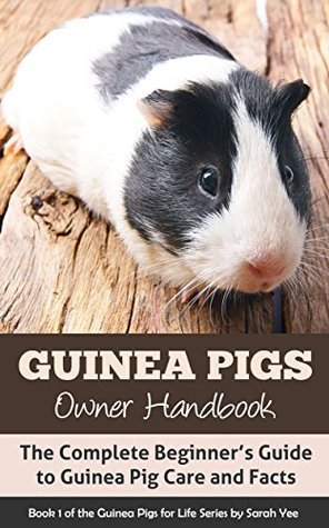 Guinea Pigs Owner Handbook: The Complete Beginner's Guide to Guinea Pig Care and Facts