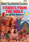 Stories from the Bible: Old and New Testament (Great Illustrated Classics)