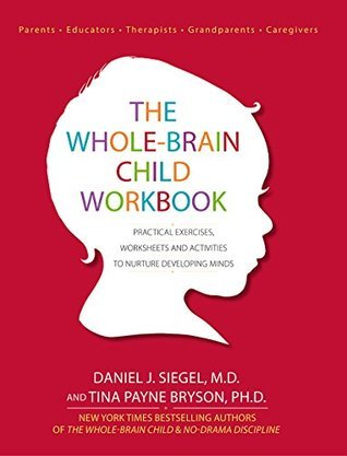 The Whole-Brain Child Workbook: Practical Exercises, Worksheets and Activities to Nurture Developing Minds