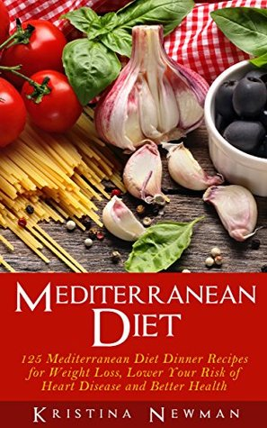 Mediterranean Diet: 125 Mediterranean Diet Dinner Recipes For Weight Loss, Lower Your Risk of Heart Disease and Better Health