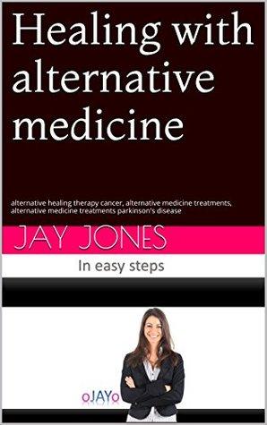 Healing with alternative medicine: alternative healing therapy cancer, alternative medicine treatments, alternative medicine treatments parkinson's disease