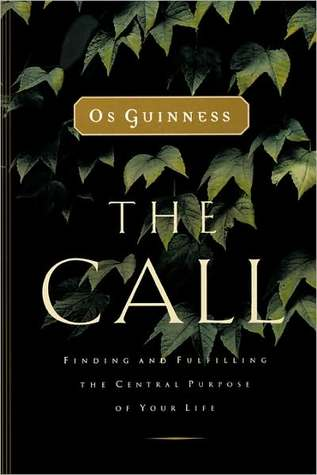 The Call Finding And Fulfilling The Central Purpose Of Your Life By