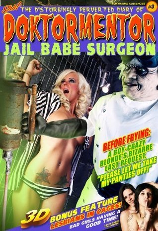 The Disturbingly Perverted Diary of Doktormentor Jail Babe Surgeon #3 Comic in 3-D (Number 3)