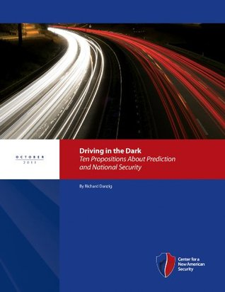Driving in the Dark: Ten Propositions About Predictions and National Security