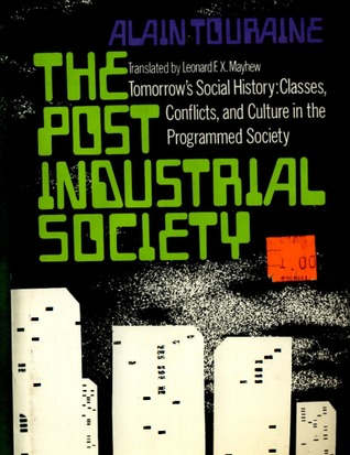 The post-industrial society. Tomorrow's social history: classes, conflicts and culture in the programmed society