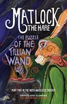 Matlock the Hare: The Puzzle of the Tillian Wand (The Most Majelicus #2)
