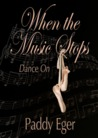 When the Music Stops: Dance On (Ballet Trilogy, #2)