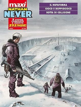 Maxi Nathan Never n. 10: Il mutaforma - Gioco e doppiogioco - Rotta di collisione
