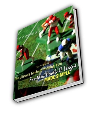 The Ultimate Guide To Winning Your Fantasy Football League: Made Simple