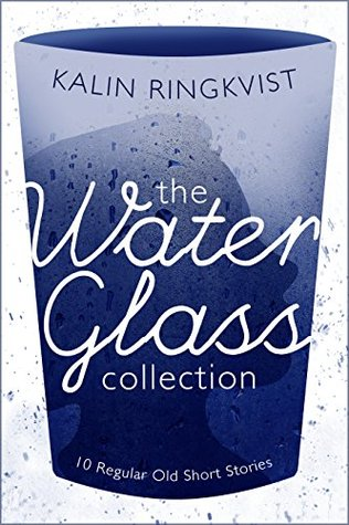 The Water Glass Collection: 10 Regular Old Short Stories