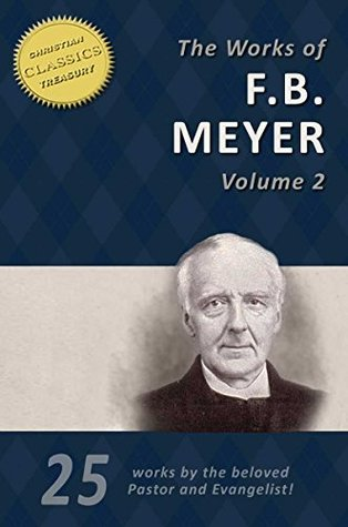 THE WORKS OF F. B. MEYER, Vol 2 (25 Works): 25 Cla...