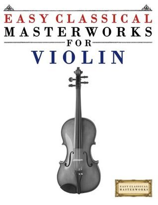 Easy Classical Masterworks for Violin: Music of Bach, Beethoven, Brahms, Handel, Haydn, Mozart, Schubert, Tchaikovsky, Vivaldi and Wagner