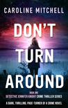 Don't Turn Around by Caroline Mitchell