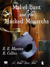 Mabel Bunt and the Masked Monarchs by R.  Collins