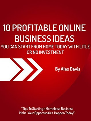10 Online Profitable Business You Can Start From Home Today With Little or No Investments - Buy It Now: This Book Show You Keys online Business Opportunities ... - Hot Tips To Starting a Homebase Business