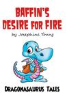 Baffin's Desire For Fire (Dragonasaurus Tales)