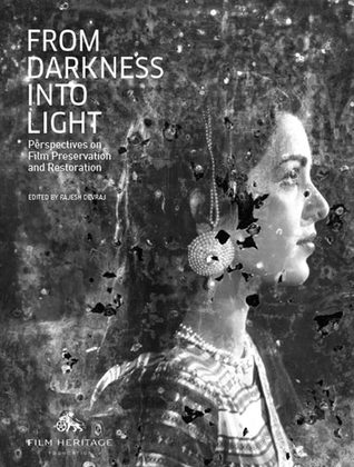 From Darkness Into Light: Perspectives on Film Preservation & Restoration