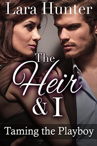 The Heir & I: Taming The Playboy (A Valentine's Billionaire Romance)