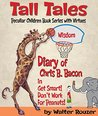 Tall Tales: Diary of Chris B. Bacon, Peculiar Children Books Series with Virtues: Wisdom
