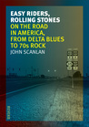 Easy Riders, Rolling Stones: On the Road in America, from Delta Blues to 70s Rock