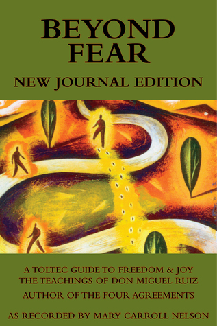 Beyond Fear: A Toltec Guide to Freedom  Joy: The Teachings of Don Miguel Ruiz - Journal Edition