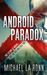 Android Paradox (Android X #1) by Michael La Ronn