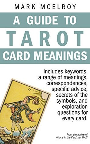 A Guide To Tarot Card Meanings By Mark Mcelroy