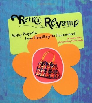 Retro Revamp: Funky Projects from Handbags to Housewares